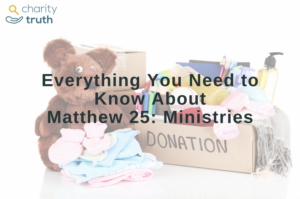 Everything You Need to Know About Matthew 25 Ministries